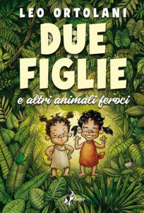 """""""Due figlie e altri animali feroci"""" di Leo Ortolani torna dopo dieci anni riedito da Bao Publishing"""